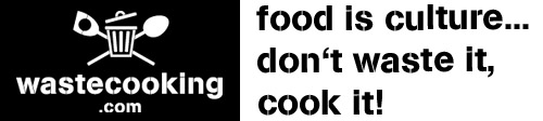 wastecooking - food is culture...dont't waste it cook it!